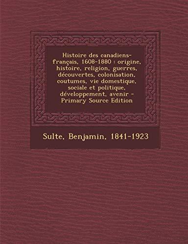 9781294513759: Histoire Des Canadiens-Francais, 1608-1880: Origine, Histoire, Religion, Guerres, Decouvertes, Colonisation, Coutumes, Vie Domestique, Sociale Et Poli