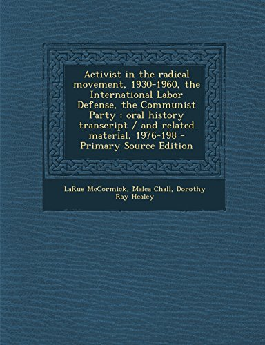 9781294513872: Activist in the radical movement, 1930-1960, the International Labor Defense, the Communist Party: oral history transcript / and related material, 1976-198