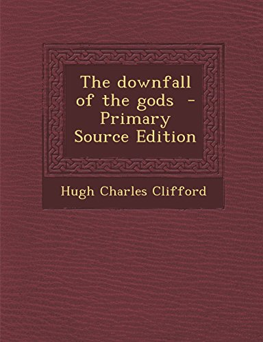 9781294514725: The Downfall of the Gods - Primary Source Edition