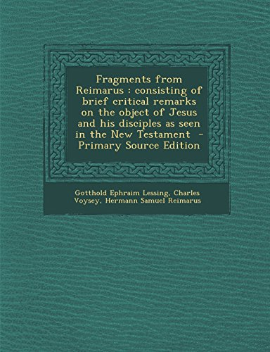 9781294515395: Fragments from Reimarus: consisting of brief critical remarks on the object of Jesus and his disciples as seen in the New Testament