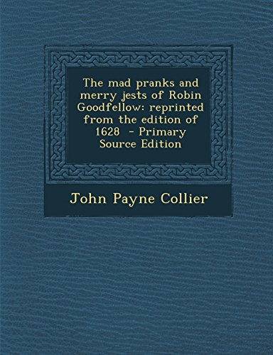9781294517160: The mad pranks and merry jests of Robin Goodfellow: reprinted from the edition of 1628
