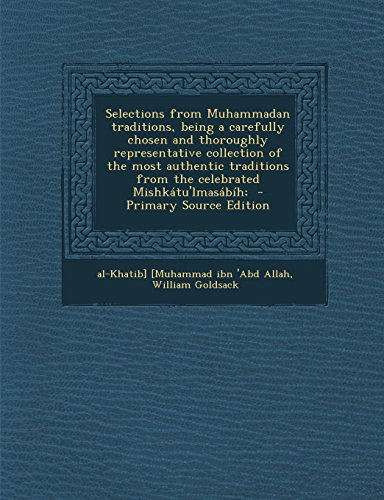 9781294517856: Selections from Muhammadan traditions, being a carefully chosen and thoroughly representative collection of the most authentic traditions from the celebrated Mishkátu'lmasábíh;