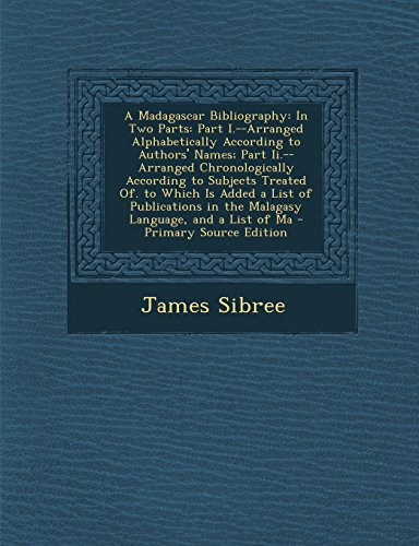 9781294518426: A Madagascar Bibliography: In Two Parts: Part I.--Arranged Alphabetically According to Authors' Names; Part Ii.--Arranged Chronologically According to ... in the Malagasy Language, and a List of Ma