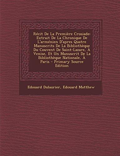 9781294518433: Récit De La Première Crosiade: Extrait De La Chronique De L'arménien D'apres Quatre Manuscrits De La Bibliothèque Du Couvent De Saint-Lazare, À ... Nationale, À Paris (French Edition)