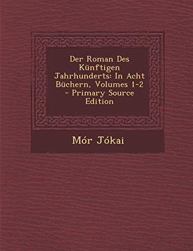 9781294519843: Der Roman Des Kunftigen Jahrhunderts: In Acht Buchern, Volumes 1-2 - Primary Source Edition
