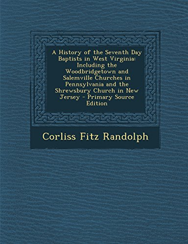 9781294520337: A History of the Seventh Day Baptists in West Virginia: Including the Woodbridgetown and Salemville Churches in Pennsylvania and the Shrewsbury Church in New Jersey