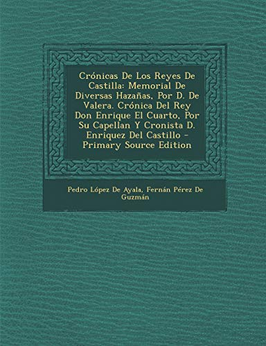 9781294520603: Cronicas de Los Reyes de Castilla: Memorial de Diversas Hazanas, Por D. de Valera. Cronica del Rey Don Enrique El Cuarto, Por Su Capellan y Cronista D
