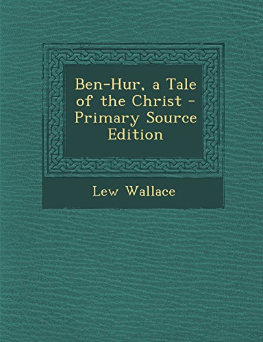 9781294537748: Ben-Hur, a Tale of the Christ - Primary Source Edition