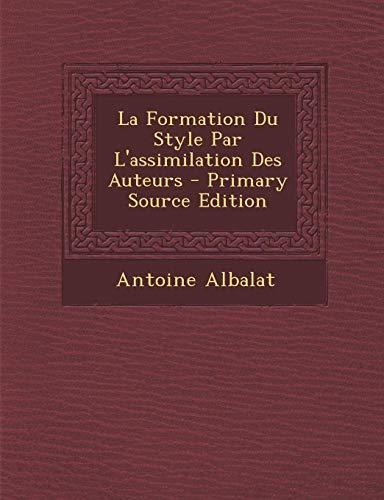 9781294541431: La Formation Du Style Par L'Assimilation Des Auteurs
