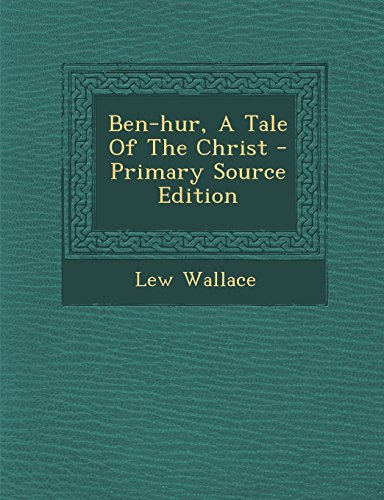 9781294547648: Ben-Hur, a Tale of the Christ - Primary Source Edition