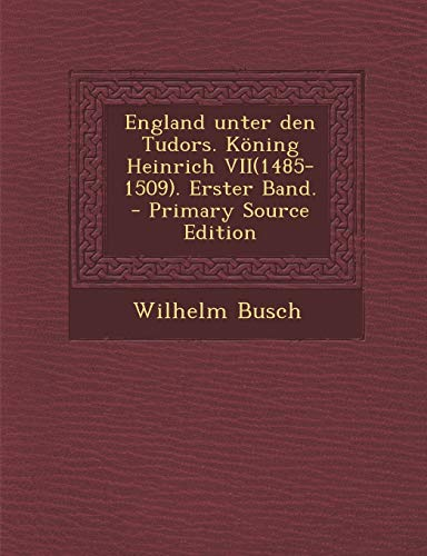 9781294549918: England unter den Tudors. Köning Heinrich VII(1485-1509). Erster Band. - Primary Source Edition (German Edition)