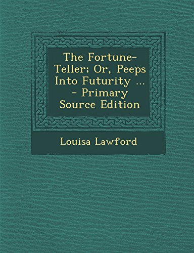 9781294558736: The Fortune-Teller; Or, Peeps Into Futurity ... - Primary Source Edition