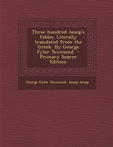 9781294561408: Three hundred Aesop's fables. Literally translated from the Greek. By George Fyler Townsend