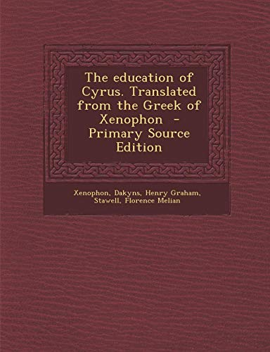 9781294563778: The education of Cyrus. Translated from the Greek of Xenophon