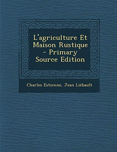 L'agriculture Et Maison Rustique (French Edition): Estienne, Charles; Liébault, Jean