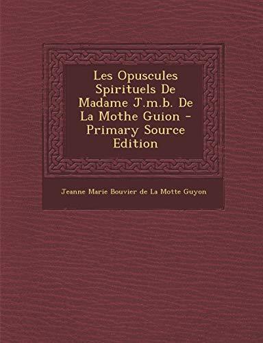 9781294567189: Les Opuscules Spirituels de Madame J.M.B. de La Mothe Guion