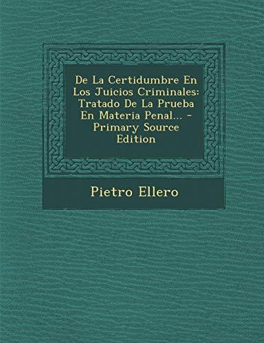 9781294567721: de La Certidumbre En Los Juicios Criminales: Tratado de La Prueba En Materia Penal. - Primary Source Edition