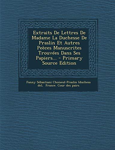 9781294568421: Extraits de Lettres de Madame La Duchesse de Praslin Et Autres Peeces Manuscrites Trouvees Dans Ses Papiers...