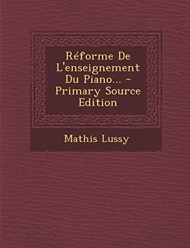 9781294569169: Reforme de L'Enseignement Du Piano... - Primary Source Edition (French Edition)