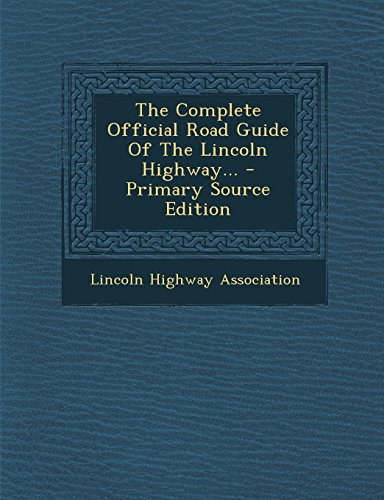 9781294571568: The Complete Official Road Guide Of The Lincoln Highway...