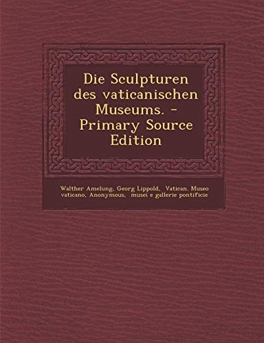 9781294574293: Die Sculpturen Des Vaticanischen Museums. - Primary Source Edition (German Edition)