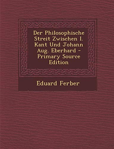 9781294575535: Der Philosophische Streit Zwischen I. Kant Und Johann Aug. Eberhard - Primary Source Edition (German Edition)