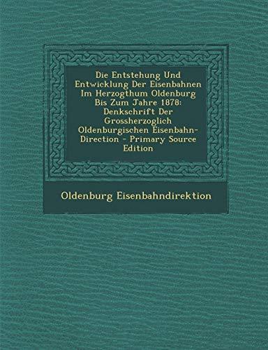 9781294577096: Die Entstehung Und Entwicklung Der Eisenbahnen Im Herzogthum Oldenburg Bis Zum Jahre 1878: Denkschrift Der Grossherzoglich Oldenburgischen Eisenbahn-D (German Edition)