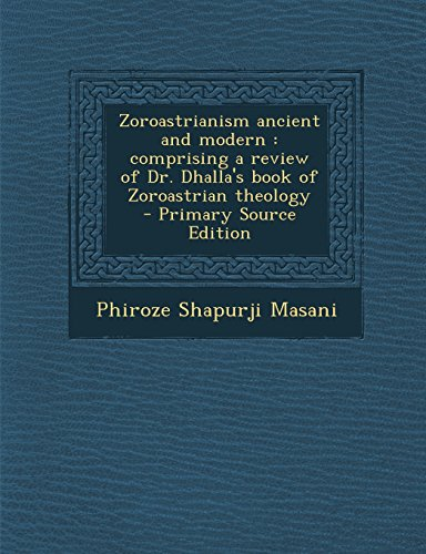 9781294588122: Zoroastrianism ancient and modern: comprising a review of Dr. Dhalla's book of Zoroastrian theology