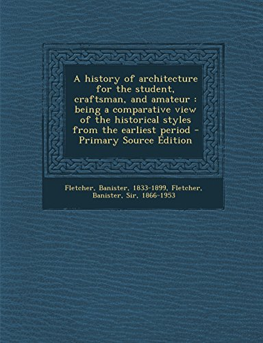9781294592211: A history of architecture for the student, craftsman, and amateur: being a comparative view of the historical styles from the earliest period