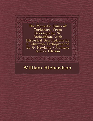 9781294594789: The Monastic Ruins of Yorkshire, from Drawings by W. Richardson. with Historical Descriptions by E. Churton. Lithographed by G. Hawkins