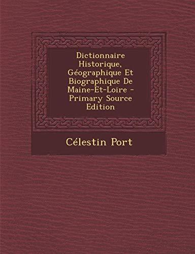 9781294598398: Dictionnaire Historique, Geographique Et Biographique de Maine-Et-Loire - Primary Source Edition