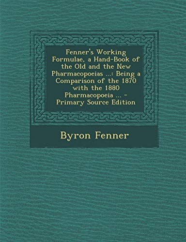 9781294599623: Fenner's Working Formulae, a Hand-Book of the Old and the New Pharmacopoeias ...: Being a Comparison of the 1870 with the 1880 Pharmacopoeia ...