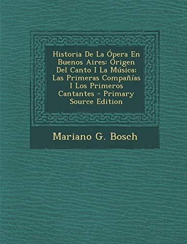 9781294607519: Historia de La Opera En Buenos Aires: Origen del Canto I La Musica; Las Primeras Companias I Los Primeros Cantantes - Primary Source Edition (Spanish Edition)
