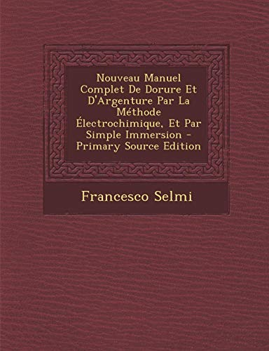 9781294608127: Nouveau Manuel Complet De Dorure Et D'Argenture Par La Méthode Électrochimique, Et Par Simple Immersion (French Edition)