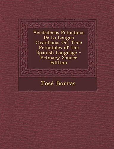 9781294608349: Verdaderos Principios De La Lengua Castellana: Or, True Principles of the Spanish Language