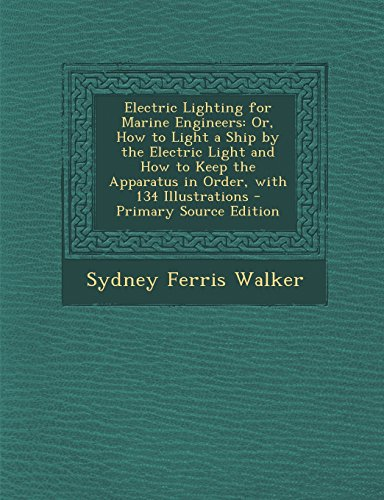 9781294613060: Electric Lighting for Marine Engineers: Or, How to Light a Ship by the Electric Light and How to Keep the Apparatus in Order, with 134 Illustrations -
