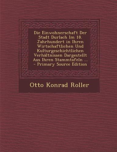 9781294614517: Die Einwohnerschaft Der Stadt Durlach Im 18. Jahrhundert in Ihren Wirtschaftlichen Und Kulturgeschichtlichen Verhaltnissen Dargestellt Aus Ihren Stamm