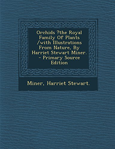 9781294617075: Orchids ?The Royal Family of Plants /With Illustrations from Nature, by Harriet Stewart Miner. - Primary Source Edition