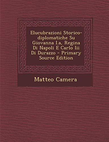 9781294618225: Elucubrazioni Storico-Diplomatiche Su Giovanna I.A, Regina Di Napoli E Carlo III Di Durazzo