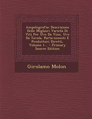 9781294618966: Ampelografia: Descrizione Delle Migliori Varietà Di Viti Per Uve Da Vino, Uve Da Tavola, Porta-innesti E Produttori Diretti, Volume 1... (Italian Edition)
