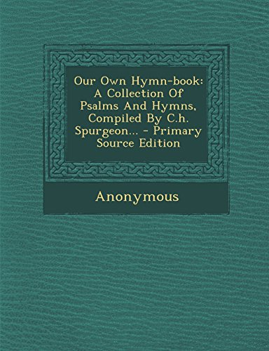 9781294619567: Our Own Hymn-book: A Collection Of Psalms And Hymns, Compiled By C.h. Spurgeon...