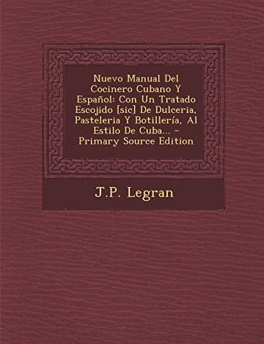 9781294619581: Nuevo Manual Del Cocinero Cubano Y Español: Con Un Tratado Escojido [sic] De Dulceria, Pasteleria Y Botillería, Al Estilo De Cuba... (Spanish Edition)