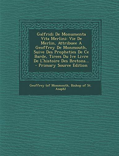 9781294619918: Galfridi De Monumenta Vita Merlini: Vie De Merlin, Attribuee A Geoffrey De Monmouth, Suive Des Propheties De Ce Barde, Tirees Du Ive Livre De L'histoire Des Bretons... (French Edition)