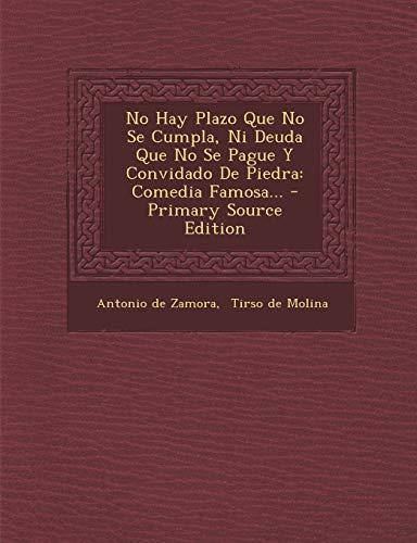 9781294620082: No Hay Plazo Que No Se Cumpla, Ni Deuda Que No Se Pague Y Convidado De Piedra: Comedia Famosa... (Spanish Edition)