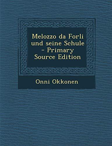9781294622628: Melozzo Da Forli Und Seine Schule - Primary Source Edition (German Edition)