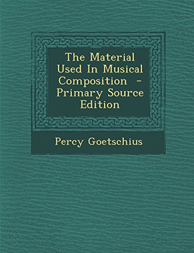 9781294622642: The Material Used In Musical Composition