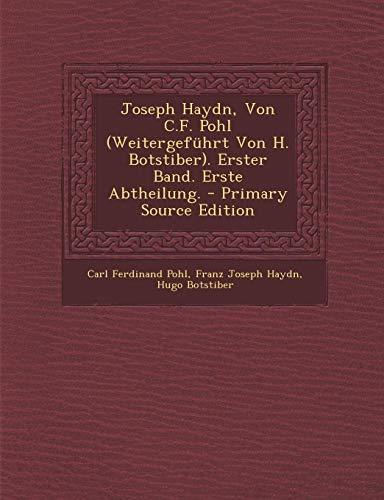 9781294623991: Joseph Haydn, Von C.F. Pohl (Weitergefuhrt Von H. Botstiber). Erster Band. Erste Abtheilung. - Primary Source Edition (German Edition)