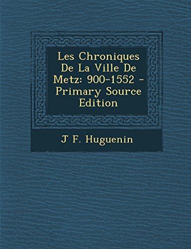 9781294624806: Les Chroniques de La Ville de Metz: 900-1552
