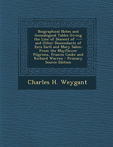 9781294628088: Biographical Notes and Genealogical Tables Giving the Line of Descent of ---- and Other Descendants of Ezra Earll and Mary Sabin: From the Mayflower Pilgrims, Francis Cooke and Richard Warren
