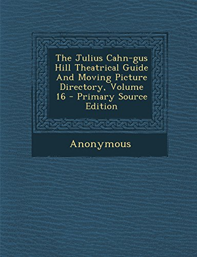 9781294633020: The Julius Cahn-gus Hill Theatrical Guide And Moving Picture Directory, Volume 16